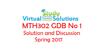 MTH302 GDB No 1 Spring 2017 Solution and Discussion