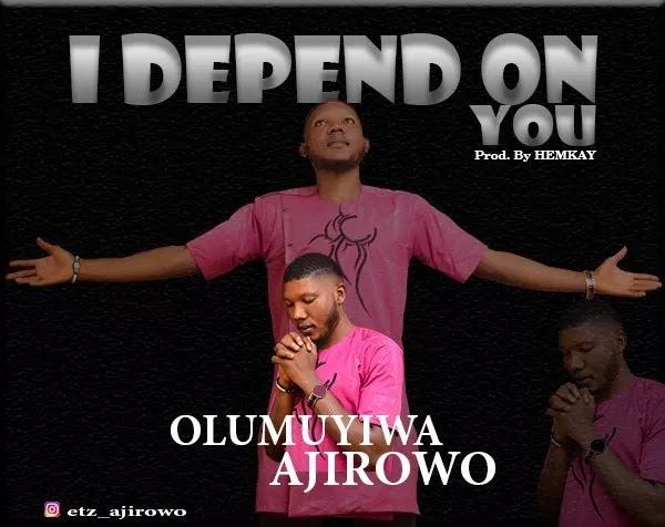 [Gospel Song] Olumuyiwa Ajirowo – I Depend On You
