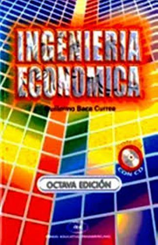 Ingeniería Económica, 8va Edición – Guillermo Baca Currea