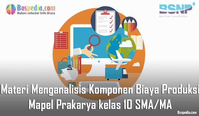 Materi Menganalisis Komponen Biaya Produksi Mapel Prakarya kelas 10 SMA/MA