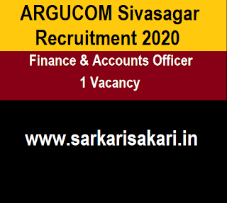 ARGUCOM Sivasagar Recruitment 2020 - Finance & Accounts Officer