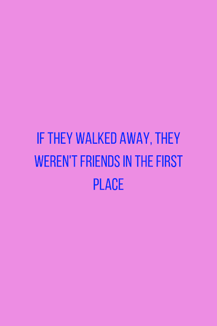Friends donj't walk away, they help.