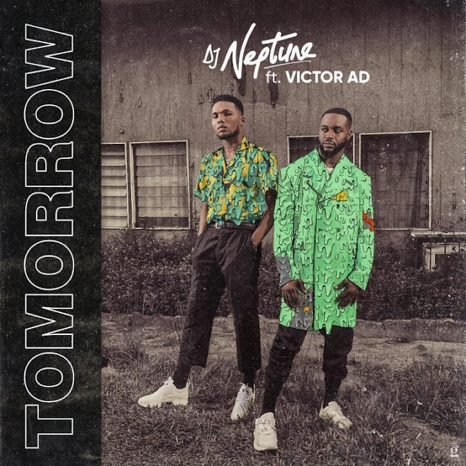 MUSIC : DJ Neptune Ft. Victor AD – Tomorrow