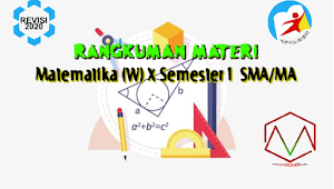 Rangkuman Materi Matematika (Wajib) Kelas X SMA/MA Semester 1 Kurikulum 2013 Revisi   2020