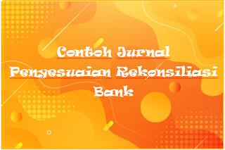 Contoh Jurnal Penyesuaian Rekonsiliasi Bank