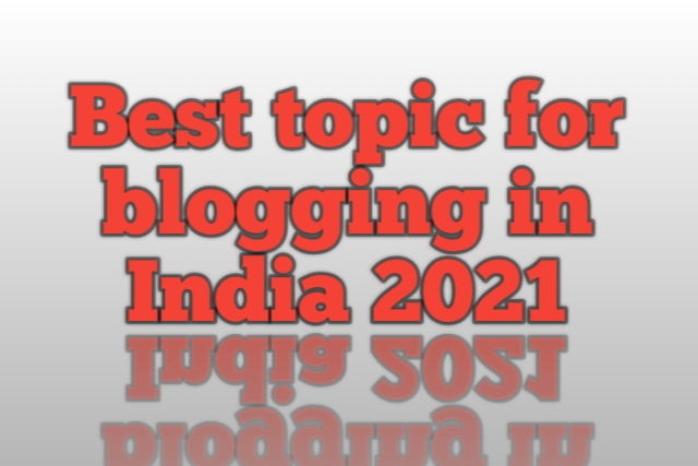 Best topic for blogging in India 2021 in hindi