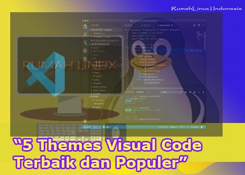 5 Themes Visual Code Terbaik dan Populer|Visual Studio Code Themes| Tema terbaik Visual Studio Code| Daftar Tema VS Code masa kini | Info Linux Indonesia | Blog Linux Indonesia
