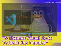 5 Themes Visual  Studio Code Terbaik dan Populer