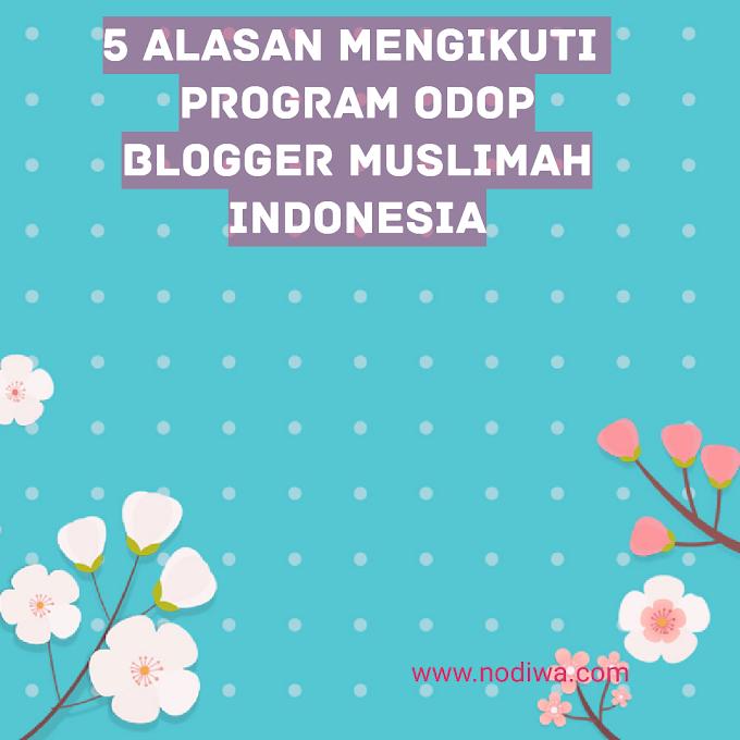 5 Alasan Mengikuti Program ODOP Blogger Muslimah