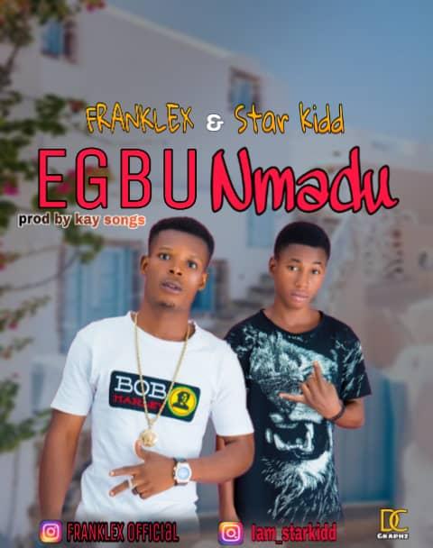 Franklex Ft Star Kidd Egbu nmadu
