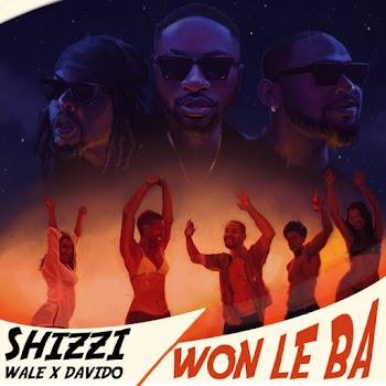 [Music] Shizzi ft. Davido, Wale – Won Le Ba