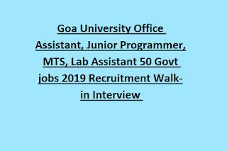 Goa University Office Assistant, Junior Programmer, MTS, Lab Assistant 50 Govt jobs 2019 Recruitment Walk-in Interview
