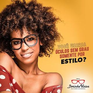Dicas da ÓTICA DORINHA VISION: Você usaria óculos sem grau somente por estilo?