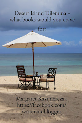 Margaret Kazmierczak asks what five books you would want with you on a Desert Island