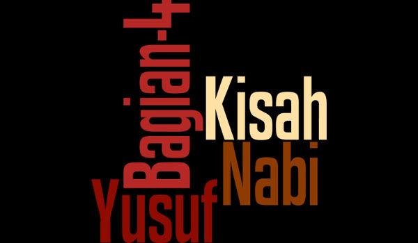 Kisah Nabi Yusuf A.S Bagian 4