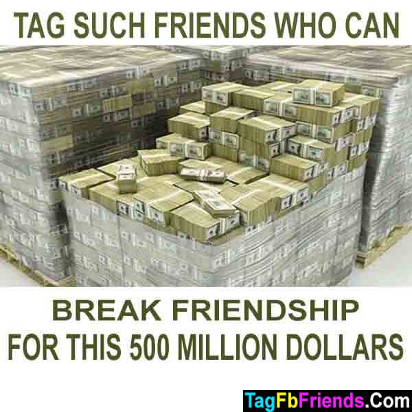 Tag such friends who can break friendship for money