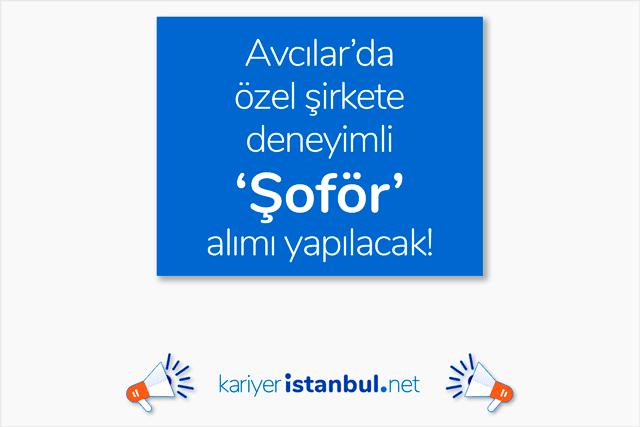 İstanbul Avcılar'da özel şirkete deneyimli şoför alımı yapılacak. İlan detayları kariyeristanbul.net'te!