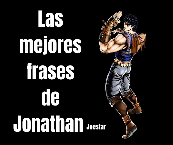 Las mejores Frases de Jonathan joestar, JoJo's Bizarre Adventure