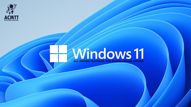 windows 11 wallpaper, windows 11 main feature, hidden feature and more