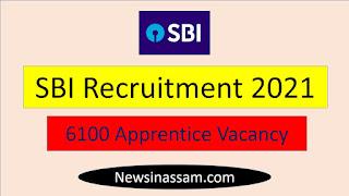SBI এপ্ৰেণ্টিচ নিযুক্তি 2021 – 6100 খালী পদৰ বাবে অনলাইন আবেদন কৰক