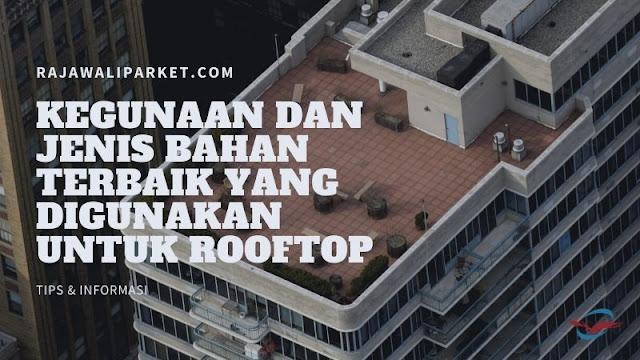 kegunaan dan jenis bahan terbaik untuk rooftop