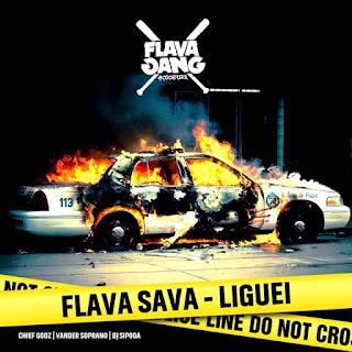 Flava Sava (Chief Gooz & Vander Soprano) - Liguei (BAIXAR) 2019