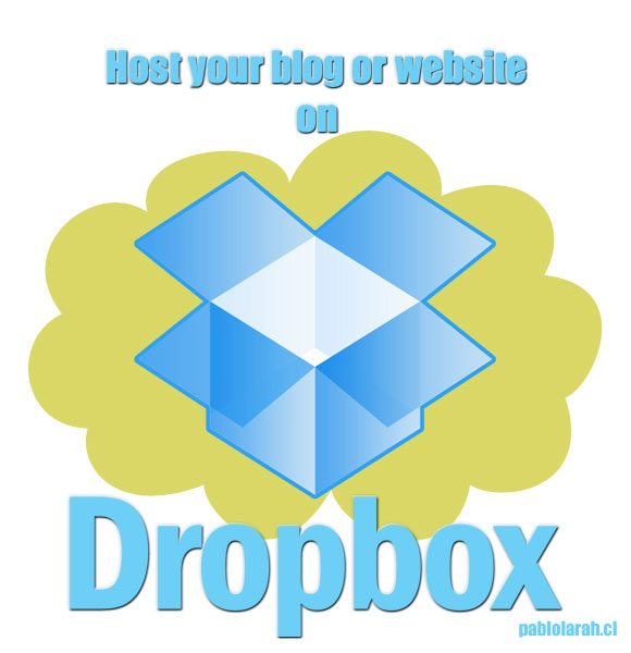 Quick Tip: Host your blog or website with Dropbox, using web apps, coding or simple static websites,pablolarah