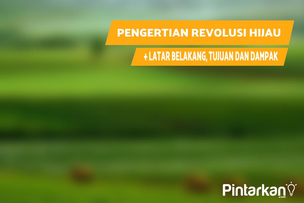Pengertian Revolusi Hijau: Latar Belakang, Tujuan dan Dampak
