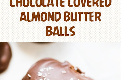 CHOCOLATE COVERED ALMOND BUTTER BALLS