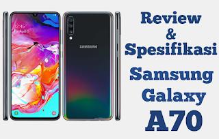 Review dan Spesifikasi Samsung Galaxy A70 2019 dengan Kelebihannya