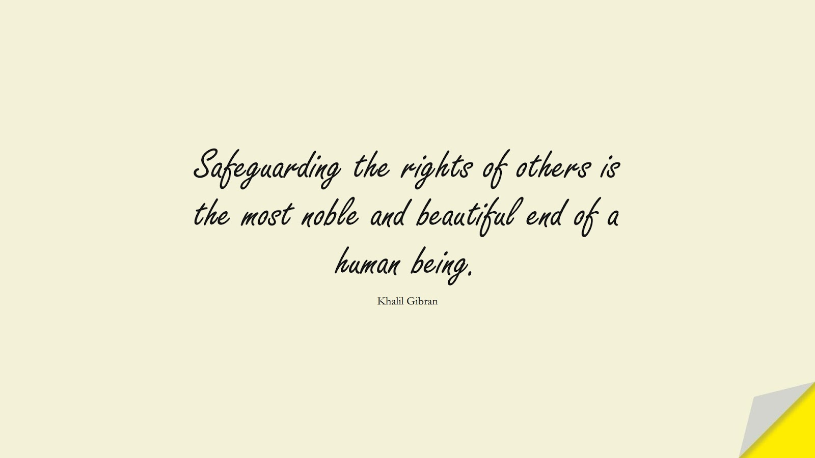 Safeguarding the rights of others is the most noble and beautiful end of a human being. (Khalil Gibran);  #InspirationalQuotes