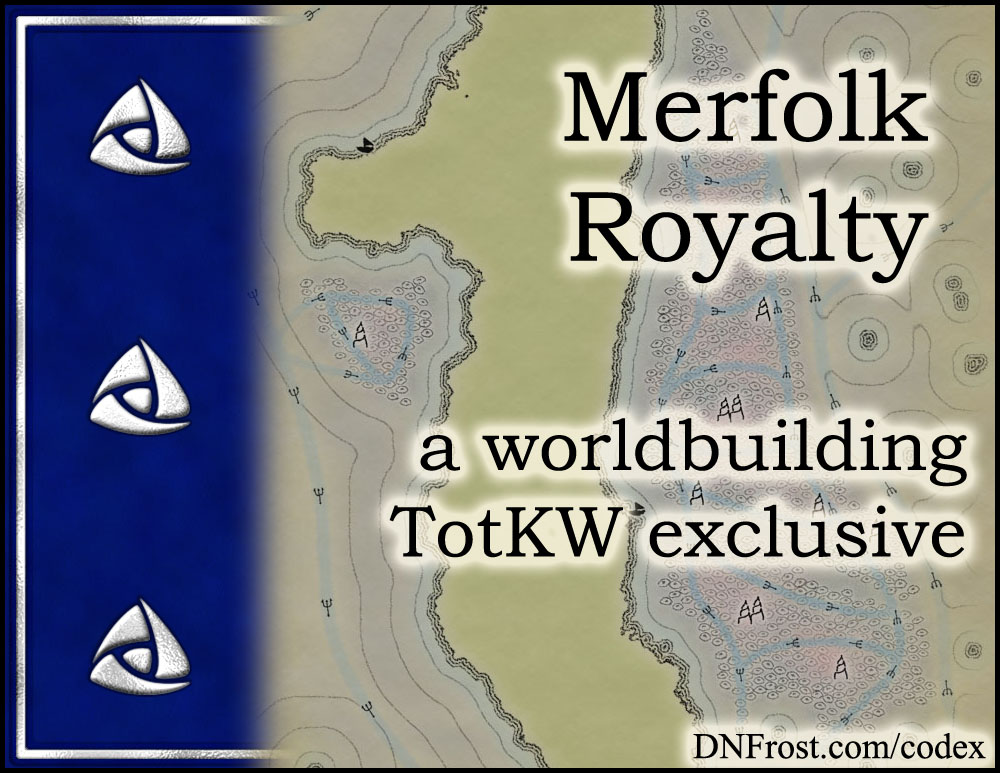 Merfolk Royalty: the many queens of Dynde reef www.DNFrost.com/worldbuilding #TotKW A worldbuilding exclusive by D.N.Frost @DNFrost13 Part of a series.