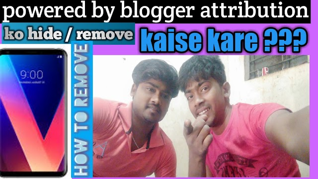 Powered by blogger attribution ko remove kaise kare?