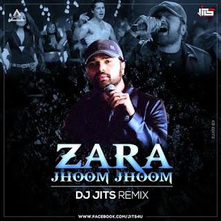 ZARA JHOOM JHOOM (HIMESH RESHAMMIYA) - DJ JITS