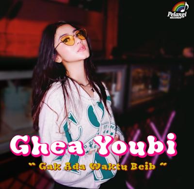 (5.44 MB)  Lagu Ghea Youbi Gak Ada Waktu Beib