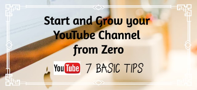How to Start and Grow Your YouTube Channel from Zero | 7 Tips