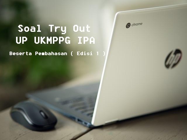 Soal Try Out UP UKMPPG IPA  Beserta Pembahasan ( Edisi 1 )