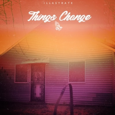 Illastrate - Things Change (2019) - Album Download, Itunes Cover, Official Cover, Album CD Cover Art, Tracklist, 320KBPS, Zip album