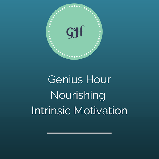 Genius Hour: Nourishing Intrinsic Motivation #KASLSR14