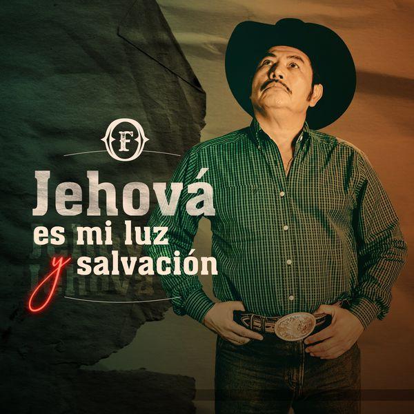Francisco Orantes – Jehova Es Mi Luz Y Salvacion (Single) 2021 (Exclusivo WC)