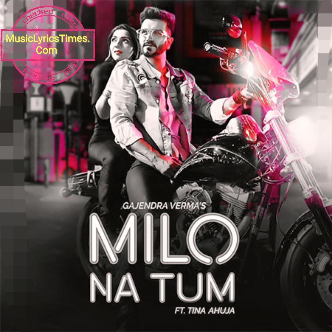 Milo Na Tum Lyrics – Gajendra Verma