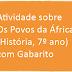 Atividade sobre Os Povos da África (História, 7º ano) com Gabarito
