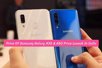 Price Of Samsung Galaxy A30 & A50 Price Launch In India
