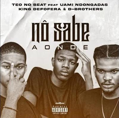 Teo No Beat  feat. Uami Ndogandas, King Deforera & D-Brothers - Nô Sabe Aonde (Afro Trap ) Download mp3