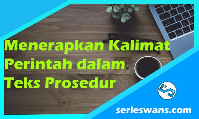 Materi Bahasa Indonesia Tentang Menerapkan Kalimat Perintah Dalam Teks Prosedur