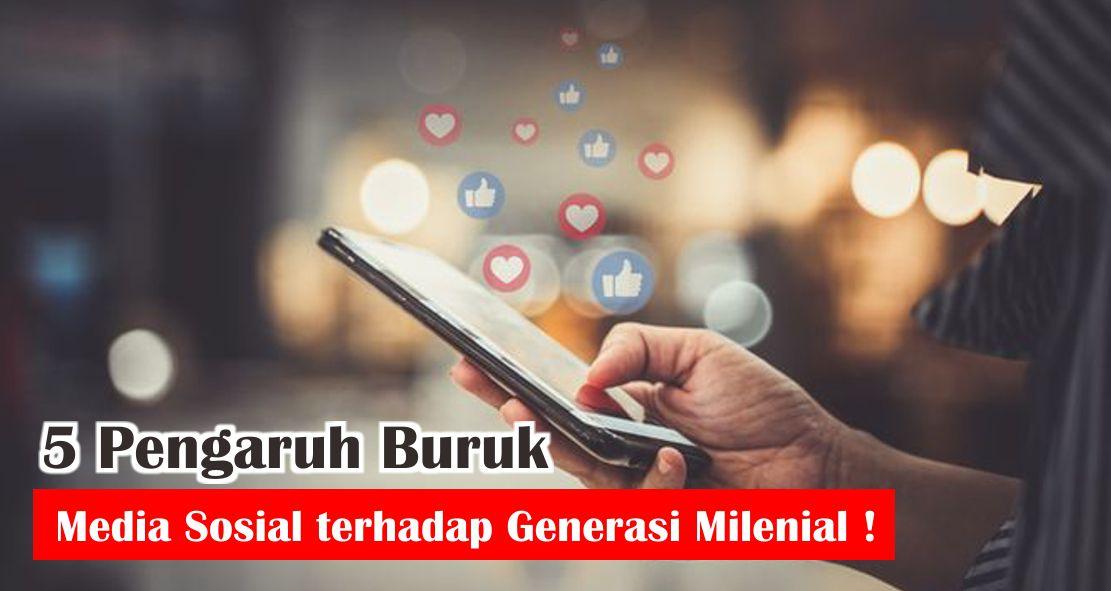 5 Pengaruh Buruk Media Sosial terhadap Generasi Milenial !