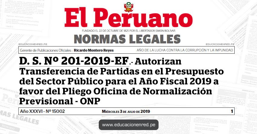 D. S. Nº 201-2019-EF - Autorizan Transferencia de Partidas en el Presupuesto del Sector Público para el Año Fiscal 2019 a favor del Pliego Oficina de Normalización Previsional