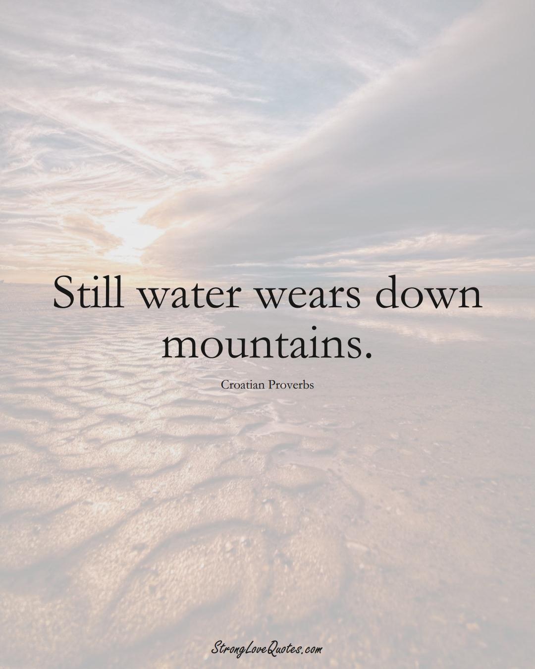 Still water wears down mountains. (Croatian Sayings);  #EuropeanSayings