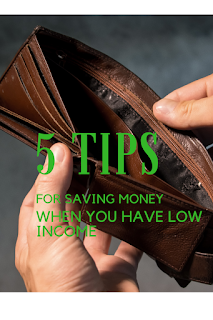 Five Tips for Saving Money When You Have Low Income Five Tips for Saving Money When You Have Low Income