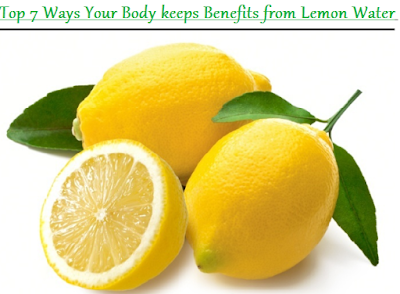 Top 7 Ways Your Body keeps Benefits from Lemon Water